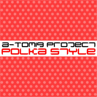 A-Tomiq Project - Polka Style