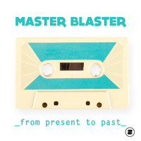 Master Blaster - From Present to Past