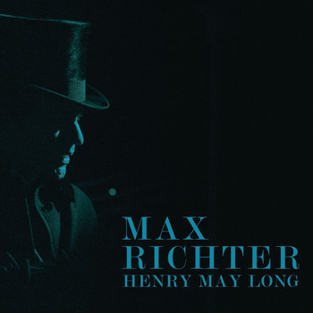 Max Richter - Henry May Long (Original Motion Picture Soundtrack)