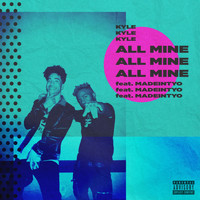 Kyle - All Mine (feat. MadeinTYO) (Explicit)