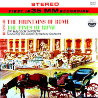 London Symphony Orchestra & Sir Malcolm Sargent - Respighi: The Fountains of Rome & The Pines of Rome (Transferred from the Original Everest Records Master Tapes)