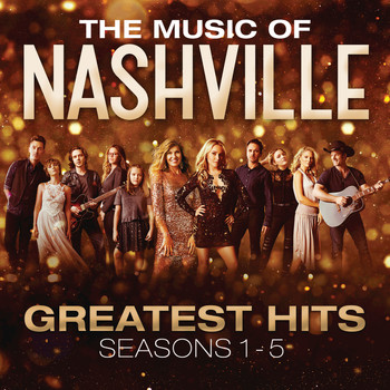 Nashville Cast - The Music Of Nashville: Greatest Hits Seasons 1-5