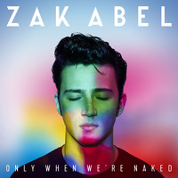 Zak Abel - Only When We're Naked