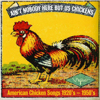 Various Artists - Ain't Nobody Here but Us Chickens (American Chicken Songs from the 1920s-1950s)