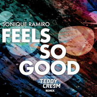 Sonique & Ramiro - Feels So Good (Sonique vs. Ramiro) (Teddy Cream Remix)