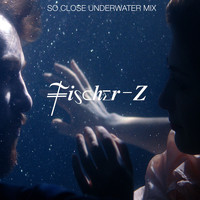 Fischer-Z - So Close (Underwater Version)