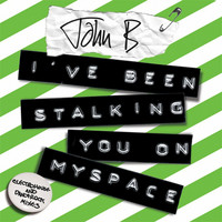John B - I've Been Stalking You on Myspace