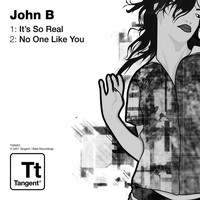 John B - It's so Real / No One Like You