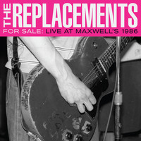 The Replacements - For Sale: Live At Maxwell's 1986 (Explicit)