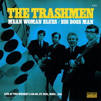 The Trashmen - Mean Woman Blues / Big Boss Man