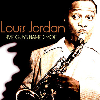 LOUIS JORDAN - Five Guys Named Moe
