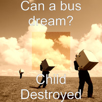 Can a Bus Dream? - Child Destroyed