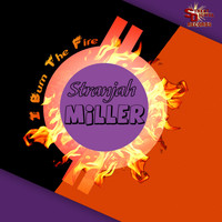 Stranjah Miller - I Burn the Fire