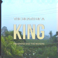 Reverend And The Makers - The Death of a King (Deluxe)