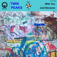 Twin Peaks - With You / Just Because