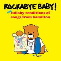 Rockabye Baby! - More Lullaby Renditions of Songs from Hamilton