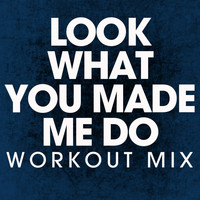 Power Music Workout - Look What You Made Me Do - Single