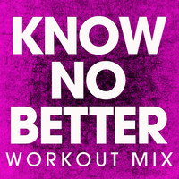 Power Music Workout - Know No Better - Single