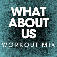 Power Music Workout - What About Us - Single