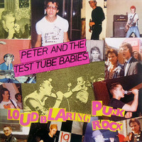 Peter & The Test Tube Babies - Loud Blaring Punk Rock (Explicit)