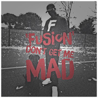 Fusion - Don't Get Me Mad