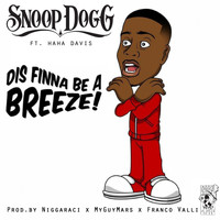Snoop Dogg - Dis Finna Be a Breeze! (feat. Ha Ha Davis) (Explicit)
