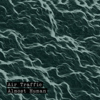 Air Traffic - Almost Human