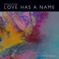 Jesus Culture - Love Has A Name (Studio Version)