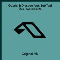 Gabriel & Dresden feat. Sub Teal - This Love Kills Me