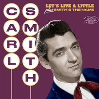Carl Smith - Let's Live a Little + Smith's the Name (Bonus Track Version)