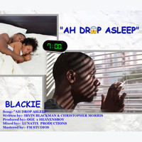 Blackie - Ah Drop Asleep