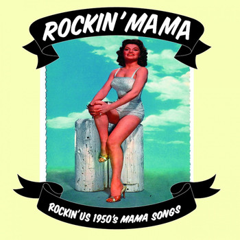 Various Artists - Rockin' Mama - Rockin' U. S. 1950's Mama Songs