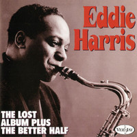 Eddie Harris - The Lost Album Plus The Better Half