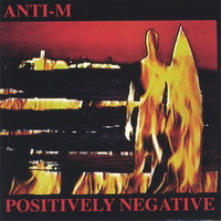Anti-M - Positively Negative (Remastered-bonus Trax-w/guest Ronnie Montrose)