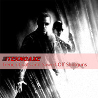 TeknoAXE - Trench Coats and Sawed Off Shotguns