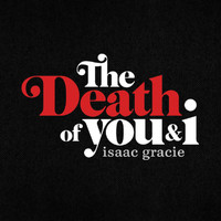 Isaac Gracie - the death of you & i - EP