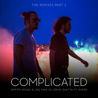 Dimitri Vegas & Like Mike - Complicated (The Remixes Part 1)