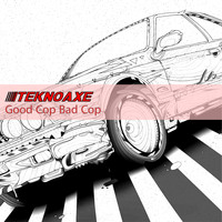 TeknoAXE - Good Cop Bad Cop