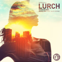 Lurch - Never Be Mine / Waves (VIP)