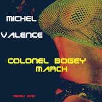 Michel Valence - Colonel Bogey March (Remix 2012)