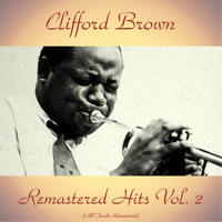 Clifford Brown - Remastered Hits Vol. 2 (All Tracks Remastered)