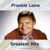 Frankie Laine - Frankie Laine Greatest Hits (All Tracks Remastered)