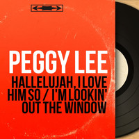 Peggy Lee - Hallelujah, I Love Him So / I'm Lookin' out the Window (Mono Version)