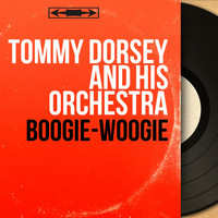 Tommy Dorsey and His Orchestra - Boogie-Woogie (Mono Version)