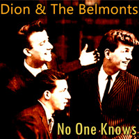 Dion & The Belmonts - No One Knows