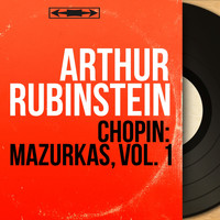 Arthur Rubinstein - Chopin: Mazurkas, vol. 1 (Mono Version)