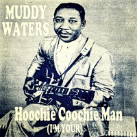 Muddy Waters - Hoochie Coochie Man (I'm Your)