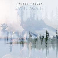 Joshua Hyslop - Say It Again