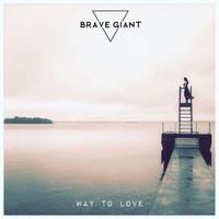 Brave Giant - Way to Love