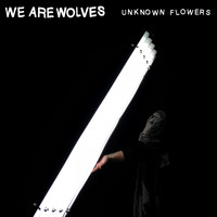 We Are Wolves - Unknown Flowers